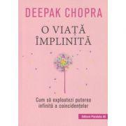 O viata implinita(Editura: Paralela 45, Autor: Deepak Chopra ISBN 978-47-3137-4)