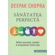 Sanatatea perfecta (Editura: Paralela 45, Autor: Deepak Chopra ISBN 978-973-47-3107-7)