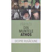 Parintii din Muntele Athos/ Despre rugaciune(Editura: Sophia ISBN 978-973-136-662-3)