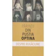 Parintii din Pustia Optina/ Despre Rugaciune (Editura: Sophia ISBN 978-973-136-701-9)