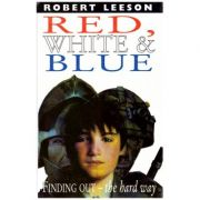 Red, White&Blue ( Editura: Harper Collins/Books Outlet, Autor: Robert Leeson ISBN 9780001856356)