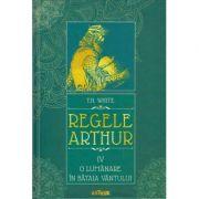 Regele Arthur volumul 4 / O lumanare in bataia vantului (Editura: Arhur, Autor: TH. WHITE isbn 978-606-788-584-2)