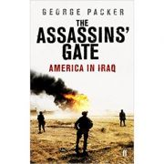 The Assassins' Gate. America in Iraq ( Editura: Faber and Faber/Books Outlet, Autor: George Packer ISBN 9780571230440 )