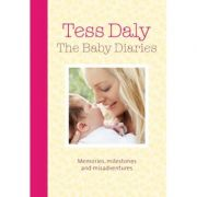 The Baby Diaries: Memories, Milestones and Misadventures ( Editura: Vermilion/Books Outlet, Autor: Tess Daly ISBN 9780091935160 )