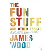 The Fun Stuff and Other Essays ( Editura: Vintage/Books Outlet, Autor: James Wood ISBN 9780099575757 )