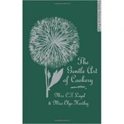 The Gentle Art of Cookery: With 750 Recipes (Editura: Quadrille Publishing/Books Outlet, Autor: Mrs. C. F. Leyel and Miss Olga Hartley ISBN 9781844009824 )