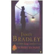 The Resurrectionist ( Editura: Faber and Faber Limited/Books Outlet, Autor: James Bradley ISBN 9780571232758 )