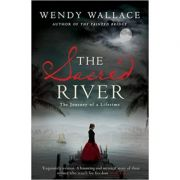 The Sacred River ( Editura: Simon&Schuster Ltd/Books Outlet, Autor: Wendy Wallace ISBN 9780857209542 )