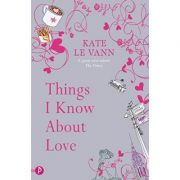 Things I Know About Love ( Editura: Piccadilly Press/Books Outlet, Autor: Kate le Vann ISBN 9781853409998 )