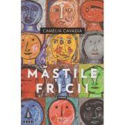 Mastile fricii(Editura: Trei, Autor: Camelia Cavadia ISBN 978-606-719-769-3)