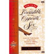 How to Be Irresistible to the Opposite Sex: The Art of Dating, Mating, Long Term Relating ( Editura: Loving University Press/Books Outlet, Autor: Susan Bradley ISBN 9781888670301 )
