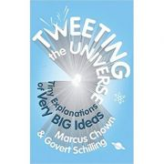 Tweeting the Universe: Very Short Courses on Very Big Ideas ( Editura: Faber and Faber/Books Outlet, Autori: Marcus Chown, Govert Schilling ISBN 9780571278435 )