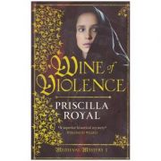 Wine of Violence (Medieval Mysteries Book 1) ( Editura: Head of Zeus /Books Outlet, Autor: Priscilla Royal ISBN 9781781850008 )