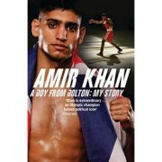 Amir Khan A Boy from Bolton: My Story ( Editura: Bloomsbury Publishing/Books Outlet, Autor: Amir Khan ISBN 9780747588054 )