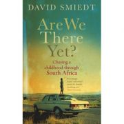 Are We There Yet? Chasing a Childhood Through South Africa ( Editura: Ebury Press/Books Outlet, Autor: David Smiedt ISBN 9780091910747 )