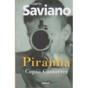 Piranha(Editura: Art, Autor: Robert Saviano, ISBN 978-606-710-669-5)