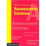 How to Succeed at Assessment Centres ( Editura: Trotman & Company Limited/Books Outlet, Autor: Mary Wilson ISBN 9780856603495)