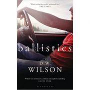 Ballistics ( Editura: Bloomsbury/Books Outlet, Autor: D. W. Wilson ISBN 9781408833766 )