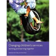 Changing Children's Services: Working and Learning Together (Editura: Policy Press/Books Outlet, Autori: Pam Foley, Andy Rixon ISBN 9781847420602 )