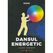 Dansul energetic (Editura: Dharana, Autor: Ioan ISBN 978-606-9029-152)