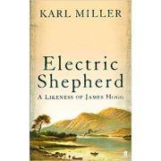 Electric Shepherd: A Likeness of James Hogg ( Editura: Gardners Books/ Books Outlet, Autor: Karl Miller ISBN 0-571-21817-2)