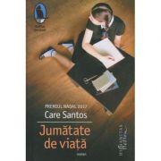 Jumatate de viata(Editura: Humanitas, Autor: Care Santos ISBN 9786067793222)