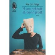 M-am hotarat sa devin prost (Editura: Humanitas, Autor: Martin Page ISBN 978-973-689-953-9)