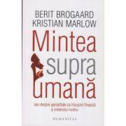 Mintea supraumana(Editura: Humanitas, Autor: Berit Brogaard ISBN 978-973-50-5835-7)