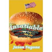 Insatiable: Competitive Eating and the Big Fat American Dream ( Editura: Yellow Jersey/Books Outlet, Autor: Jason Fagone ISBN 9780224076807 )