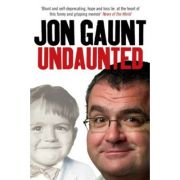 Undaunted: The True Story Behind the Popular Shock-Jock (Editura: Virgin Books/Books Outlet, Autor: Jon Gaunt ISBN 9780753513675 )