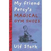 My Friend Percy's Magical Gym Shoes ( Editura: Gecko Press/Books Outlet, Autor: Ulf Stark ISBN 9780958259811 )