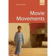 Movie Movements: Films That Changed the World of Cinema ( Editura: Kamera Books/Books Outlet, Autor: James Clarke ISBN 9781842433058)