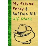 My Friend Percy and Buffalo Bill ( Editura: Gecko Press/Books Outlet, Autor: Ulf Stark ISBN 9780958278713 )