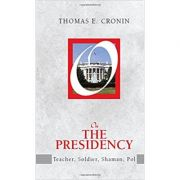On the Presidency ( Editura: Routledge/Books Outlet, Autor: Thomas E. Cronin ISBN 9781594514913 )