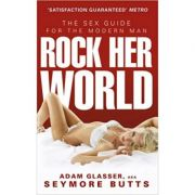 Rock Her World: The Sex Guide for Modern Man ( Editura: Vermilion/Books Outlet, Autor: Adam Glasser ISBN 9780091935412 )