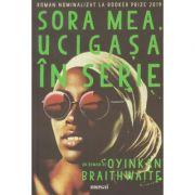 Sora mea, ucigasa in serie (Editura: Art, Autor: Oyinkan Braithwaite ISBN 978-606-710-690-9)