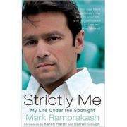 Strictly Me: My Life Under the Spotlight ( Editura: Mainstream Publishing, Autor: Mark Ramprakash ISBN 9781845965129 )