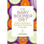 The Baby Boomer Diet: Body Ecology's Guide to Growing Younger (Editura: Hay House/Books Outlet, Autor: Donna Gates ISBN 9781848508071 )
