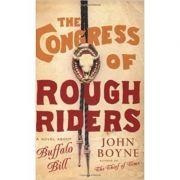 The Congress of Rough Riders ( Editura: Phoenix, Autor: John Boyne ISBN 9780753813829 )