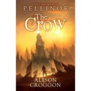 The Crow: The Third Book of Pellinor (The Books of Pellinor) ( Editura: Walker Books, Autor: Alison Croggon ISBN 9781406338744)