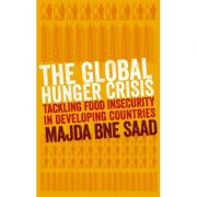 The Global Hunger Crisis: Tackling Food Insecurity in Developing Countries ( Editura: Pluto Press/Books Outlet, Autor: Majda Bne Saad ISBN 9780745330679 )