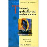 The Novel, Spirituality and Modern Culture (Religion, Culture & Society) ( Editura: University of Wales Press/Books Outlet, Autor: Paul S. Fiddes ISBN 9780708315996 )