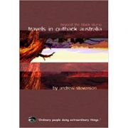 Travels in Outback Australia ( Editura: Eye Books/Books Outlet, Autor: Andrew Stevenson ISBN 9781903070147)