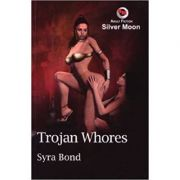 Trojan Whores ( Editura: Silver Moon/Books Outlet, Autor: Syra Bond ISBN 9781903687963 )