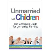 Unmarried with Children: The Complete Guide for Unmarried Families ( Editura: Adams Media/Books Outlet, Autor: J. D. Brette McWhorter Sember ISBN 9781598695878 )