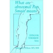 What an Abnormal Pap Smear Means (Living for Tomorrow) ( Editura: Michelle Anderson Publishingy/Books Outlet, Autor: Margaret Wilson ISBN 9780855722432 )