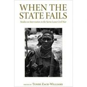 When the State Fails: Studies on Intervention in the Sierra Leone Civil War (Editura: Pluto Press/Books Outlet, Autor: Tunde Zack-Williams ISBN 9780745332208 )