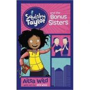 Squishy Taylor and the Bonus Sisters ( Editura: Curious Fox/Books Outlet, Autor: Ailsa Wild ISBN 978-1782027690)