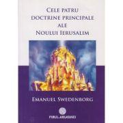 Cele patru doctrine principale ale noului Ierusalim(Editura: Firul Ariadnei, Autor: Emanuel Swedenborg ISBN 978-973-88462-9-6)