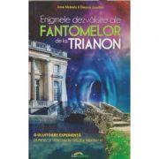 Enigmele dezvaluite ale fantomelor de la Trianon (Editura: Lux Sublima, Autor(i): Anne Moberly, Eleanor Jourdain ISBN 9789738846432)